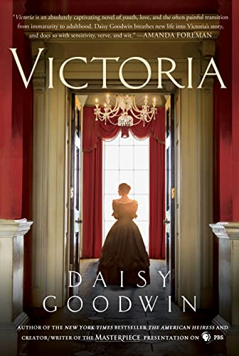 Victoria: A Novel of a Young Queen by the Creator/Writer of the Masterpiece Presentation on PBS Daisy Goodwin