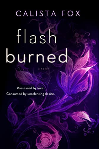 Flash Burned: A Novel (Burned Deep Trilogy) Calista Fox