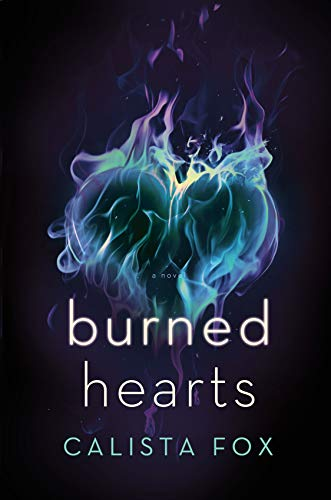 Burned Hearts: A Novel Calista Fox