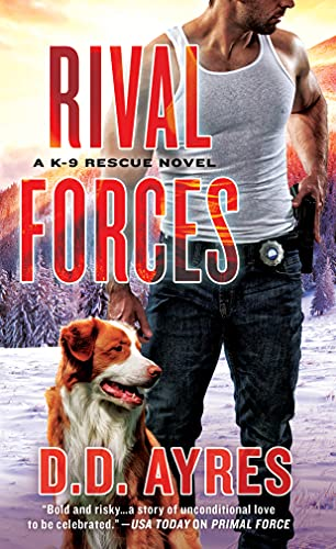 Rival Forces: A K-9 Rescue Novel D. D. Ayres