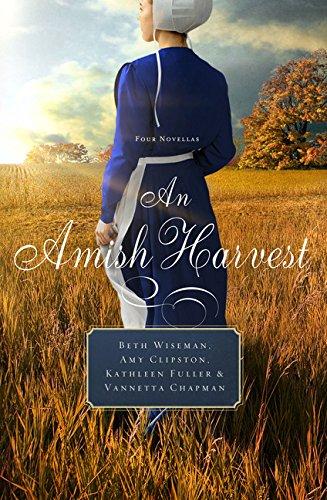 An Amish Harvest: Four Novellas Beth Wiseman & Amy Clipston & Kathleen Fuller & Vanetta Chapman