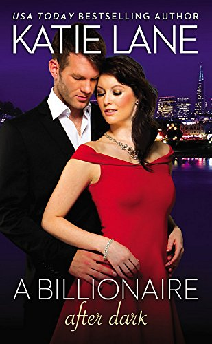 A Billionaire After Dark (The Overnight Billionaires) Katie Lane