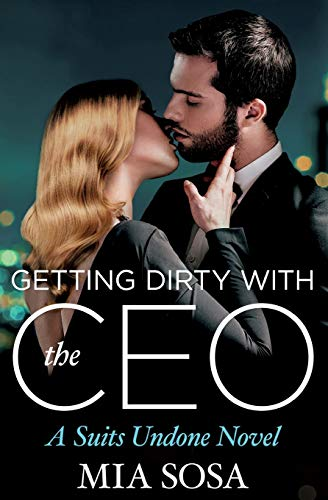 Getting Dirty With the CEO (Suits Undone) Mia Sosa