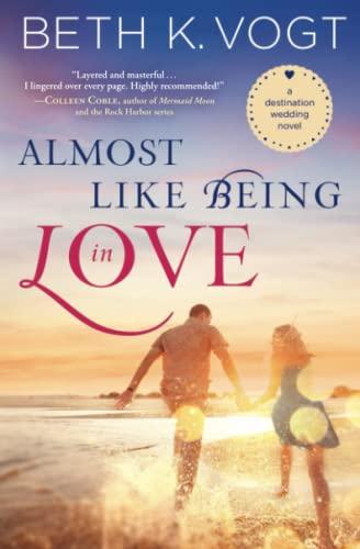 Almost Like Being in Love: A Destination Wedding Novel Beth K. Vogt