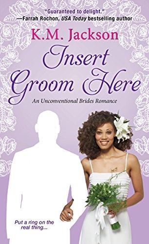 Insert Groom Here (Unconventional Brides Romance) K. M. Jackson