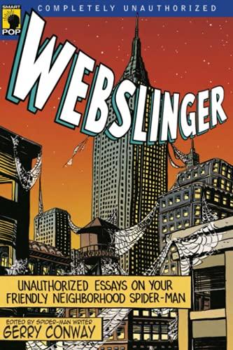 Webslinger: Unauthorized Essays on Your Friendly Neighborhood Spider-Man (Smart Pop series)
