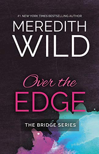 Over the Edge (The Bridge Series) Meredith Wild