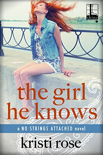 The Girl He Knows (No Strings Attached) Kristi Rose