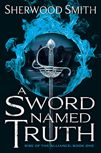 A Sword Named Truth (Rise of the Alliance Book 1)  Sherwood Smith