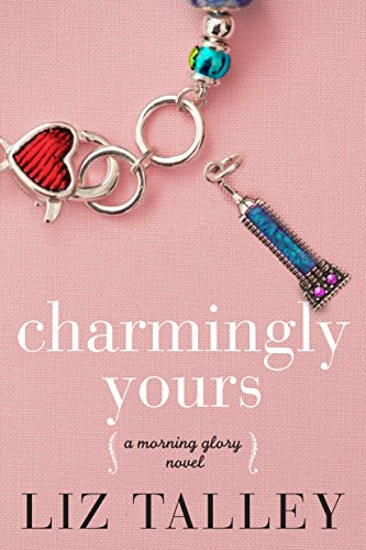 Charmingly Yours (A Morning Glory Novel Book 1) Liz Talley