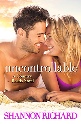 Uncontrollable (A Country Roads Novel) Shannon Richard