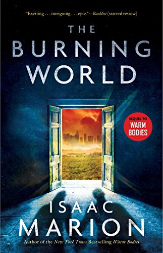 The Burning World: A Warm Bodies Novel (The Warm Bodies Series Book 2) Marion, Isaac