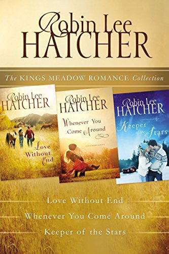The Kings Meadow Romance Collection: Love Without End, Whenever You Come Around, and Keeper of the Stars Robin Lee Hatcher