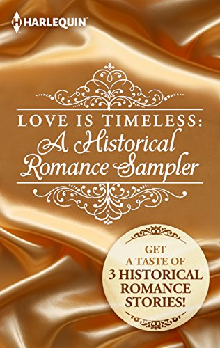 Love Is Timeless: A Historical Romance Sampler: A Scandalous Proposal\The Widow and the Sheikh\Want Ad Wedding (The Little Season) Kasey Michaels, Marguerite Kaye, Cheryl St.john