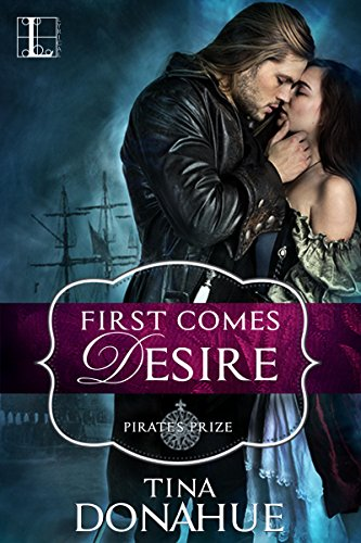 First Comes Desire (Pirate's Prize) Donahue, Tina