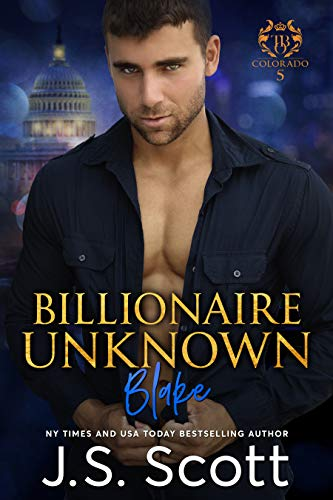 Billionaire Unknown: The Billionaire's Obsession ~ Blake J. S. Scott
