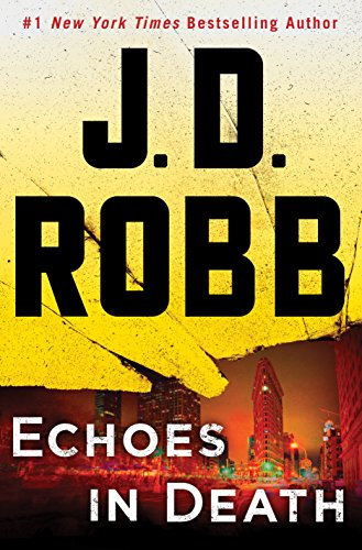 Echoes in Death: An Eve Dallas Novel (In Death, Book 44) Robb, J.D.