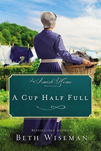 A Cup Half Full: An Amish Home Novella Wiseman, Beth
