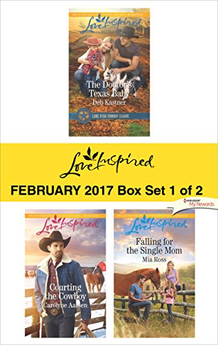 Harlequin Love Inspired February 2017 - Box Set 1 of 2: The Doctor's Texas Baby\Courting the Cowboy\Falling for the Single Mom Deb Kastner & Carolyne Aarsen & Mia Ross