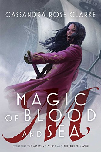 Magic of Blood and Sea: The Assassin's Curse; The Pirate's Wish Clarke, Cassandra Rose