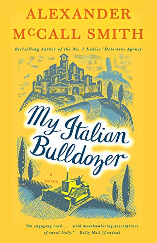 My Italian Bulldozer: A Novel McCall Smith, Alexander