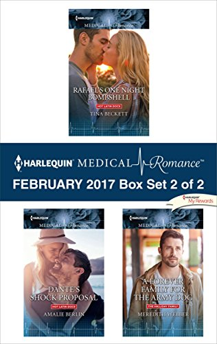 Harlequin Medical Romance February 2017 - Box Set 2 of 2: Rafael's One Night Bombshell\Dante's Shock Proposal\A Forever Family for the Army Doc Tina Beckett & Amalie Berlin & Meredith Webber