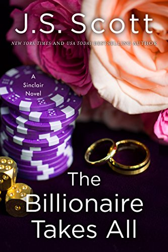 The Billionaire Takes All (The Sinclairs Book 5) Scott, J. S.