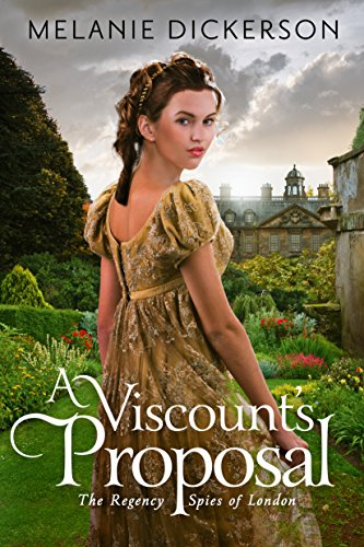 A Viscount's Proposal (The Regency Spies of London Book 2) Dickerson, Melanie
