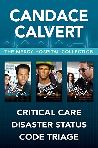 The Mercy Hospital Collection: Critical Care / Disaster Status / Code Triage Candace Calvert