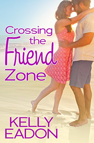 Crossing the Friend Zone (Belmont Beach Brides) Eadon, Kelly