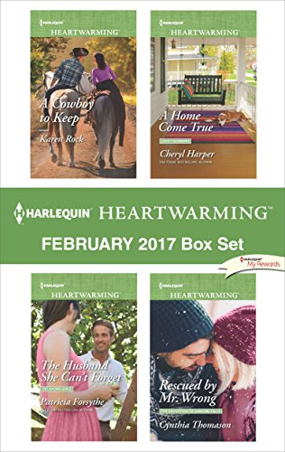 Harlequin Heartwarming February 2017 Box Set: A Cowboy to Keep\The Husband She Can't Forget\A Home Come True\Rescued by Mr. Wrong Karen Rock & Patricia Forsythe & Cheryl Harper & Cynthia Thomason