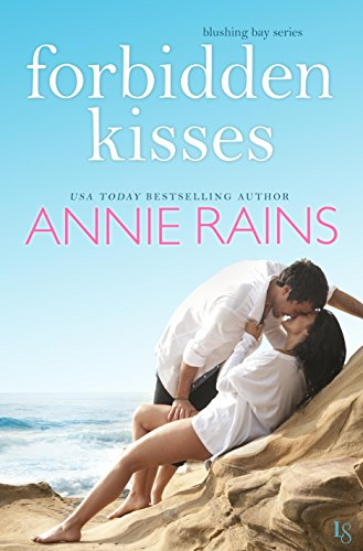 Forbidden Kisses: A Blushing Bay Novel Rains, Annie