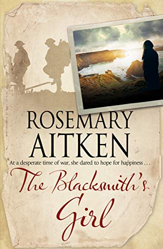 The Blacksmith's Girl: A World War I Cornish Romance Rosemary Aitken
