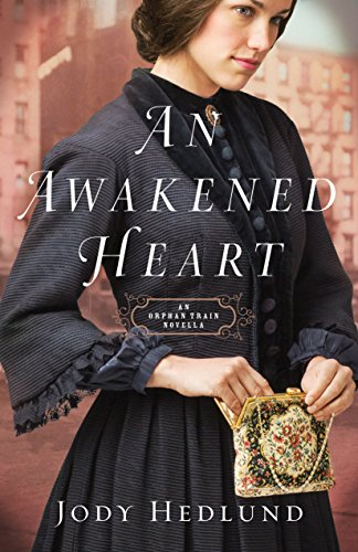 An Awakened Heart (Orphan Train): An Orphan Train Novella Hedlund, Jody
