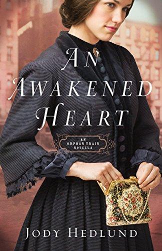 An Awakened Heart (Orphan Train): An Orphan Train Novella Hedlund, Jody