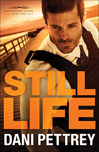 Still Life (Chesapeake Valor Book #2) Dani Pettrey
