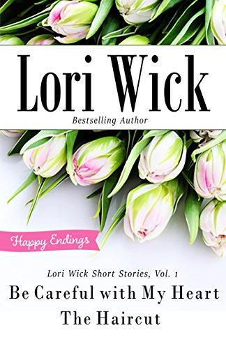 Lori Wick Short Stories, Vol. 1: Be Careful With My Heart, the Haircut Lori Wick