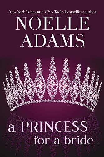 A Princess for a Bride (Rothman Royals Book 2) Adams, Noelle