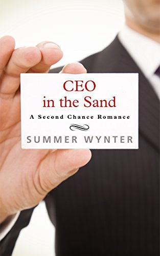 CEO in the Sand: A Older Man, Younger Woman Second Chance Romance Summer Wynter