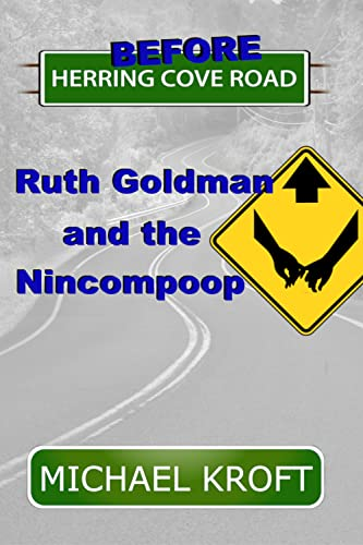 Before Herring Cove Road: Ruth Goldman and the Nincompoop (A Love Story) Michael Kroft