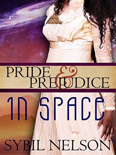 Pride and Prejudice in Space Sybil Nelson