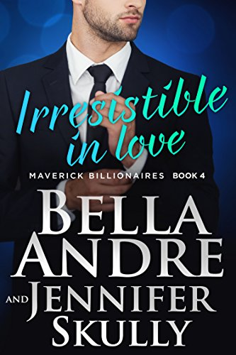Irresistible in Love (The Maverick Billionaires, Book 4) Andre, Bella Skully, Jennifer