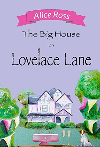 The Big House on Lovelace Lane (Lovelace Lane, Book 2) Alice Ross