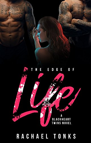 The Edge of Life: A Blackheart Twins Novel Tonks, Rachael