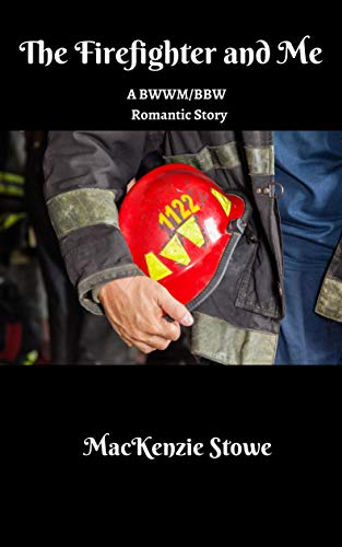 The Firefighter and Me: A BWWM/BBW Romantic Short Story (The Service Men Series Book 2) MacKenzie Stowe