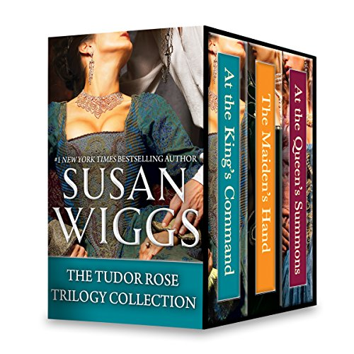 The Tudor Rose Trilogy Collection: At the King's Command\The Maiden's Hand\At the Queen's Summons Wiggs, Susan