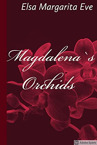 MAGDALELA'S ORCHIDS: An Eternal Love E. Margarita Eve
