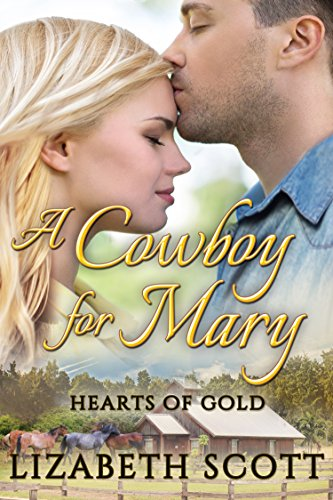 A Cowboy for Mary (Hearts of Gold Book 3) Scott, Lizabeth