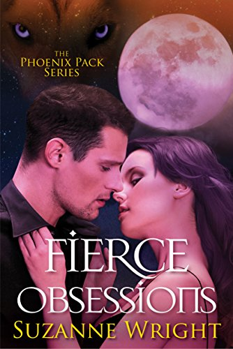 Fierce Obsessions (The Phoenix Pack Series Book 6) Wright, Suzanne