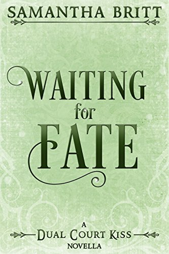 Waiting for Fate (Dual Court Kiss Book 3) Samantha Britt
